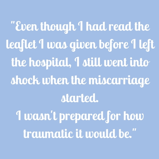 even-though-i-had-read-the-leaflet-i-was-given-before-i-left-the-hospital-i-still-went-into-shock-when-the-miscarriage-started-i-wasnt-prepared-for-how-traumatic-it-would-be